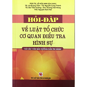 Hỏi - Đáp Về Luật Tổ Chức Cơ Quan Điều Tra Hình Sự Và Các Văn Bản Hướng Dẫn Thị Hành