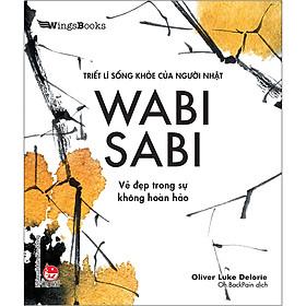 WABI SABI - Vẻ Đẹp Trong Sự Không Hoàn Hảo (Triết Lí Sống Khoẻ Của Người Nhật)