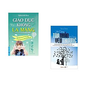 Combo 2 cuốn sách: Giáo Dục Không La Mắng + Vô Cùng Tàn Nhẫn Vô Cùng Yêu Thương Tập 1