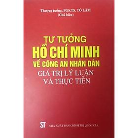 Sách Tư Tưởng Hồ Chí Minh Về Công An Nhân Dân Giá Trị Lý Luận Và Thực Tiễn