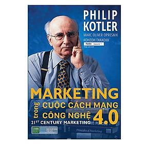 Marketing Trong Cuộc Cách Mạng Công Nghệ 4.0 - Cách thức tối ưu hóa công cụ tiếp thị truyền thông, nâng tầm ảnh hưởng và độ phổ biến của thương hiệu doanh nghiệp, tăng doanh số bán hàng ( Tặng Boookmark Tuyệt Đẹp )