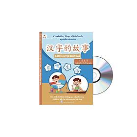CÂU CHUYỆN CHỮ HÁN - CUỘC SỐNG THƯỜNG NGÀY + DVD NGHE TOÀN BỘ SÁCH+ 2 ngòi bay màu +1 bút