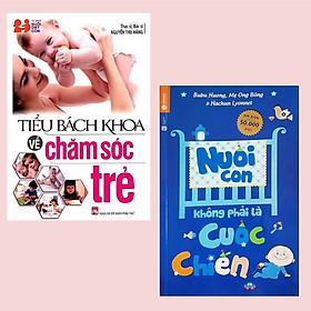 Combo Sách Nuôi Dạy Con Khỏe Mạnh: Tiểu Bách Khoa Về Chăm Sóc Trẻ + Nuôi Con Không Phải Là Cuộc Chiến (Tái Bản 2020) / Sách Làm Cha Mẹ Hoàn Hảo
