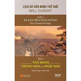 Lịch Sử Văn Minh Thế Giới - Phần 1: Di Sản Phương Đông (Tập 3: Văn Minh Trung Hoa Và Nhật Bản)
