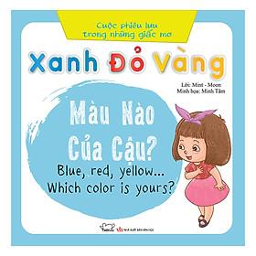 Cuộc Phiêu Lưu Của Những Giấc Mơ - Xanh, Đỏ, Vàng… Màu Nào Của Cậu? (Song Ngữ Việt - Anh)