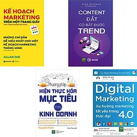 Combo 4 Cuốn Sách Tuyệt Phẩm Về Nghệ Thuật Bán Hàng: Kế Hoạch Marketing Trên Một Trang Giấy + Content Đắt Có Bắt Được Trend + Phương Pháp Hiện Thực Hóa Mục Tiêu Trong Kinh Doanh + Digital Marketing - Xu Hướng Marketing Tất Yếu Trong Thời Đại 4.0