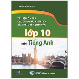 Tài Liệu Ôn Tập Các Dạng Bài Kiểm Tra, Bài Thi Tuyển Sinh Vào Lớp 10 Môn Tiếng Anh