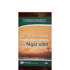 20 ĐỀ ÔN LUYỆN THI TỐT NGHIỆP TRUNG HỌC PHỔ THÔNG MÔN NGỮ VĂN - 2021