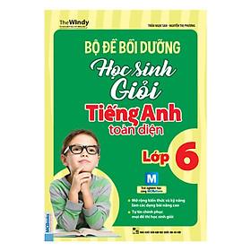 Bộ Đề Bồi Dưỡng Học Sinh Giỏi Tiếng Anh Toàn Diện Lớp 6 ( tặng kèm bookmark )