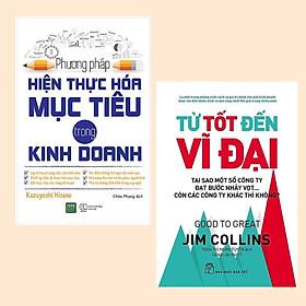 Combo Sách Kỹ Năng Cần Thiết Trong Công Việc Và Cuộc Sống: Phương Pháp Hiện Thực Hóa Mục Tiêu Trong Kinh Doanh + Từ Tốt Đến Vĩ Đại