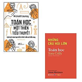 Bộ 2 cuốn sách tìm hiểu về lịch sử toán học: Toán Học Một Thiên Tiểu Thuyết - Những Câu Hỏi Lớn Toán Học