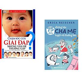 Combo 2 cuốn sách: Chăm Sóc Con Giải Đáp Những Vấn Đề Thường Gặp + 75 Điều Những Bậc Cha Mẹ Tuyệt Vời Nên Làm