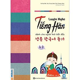 Luyện Nghe Tiếng Hàn Cho Người Mới Bắt Đầu ( Học kèm APP MCBOOKS - Trải nghiệm tuyệt vời với hệ sinh thái MCPlatform ) tặng kèm bookmark