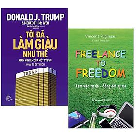 Combo 2 Cuốn : D.Trump - Tôi Đã Làm Giàu Như Thế + Freelance To Freedom: Làm Việc Tự Do - Sống Đời Tự Tại