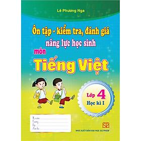 Combo 4 cuốn Ôn tập - kiểm tra, đánh giá năng lực học sinh môn Tiếng Việt và môn Toán lớp 4 học kì 1 + học kì 2