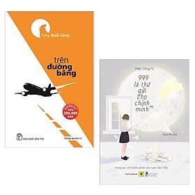 Combo Sách Tư Duy Kĩ Năng Sống:  Tony Buổi Sáng - Trên Đường Băng + 999 Lá Thư Gửi Cho Chính Mình – Mong Bạn Trở Thành Phiên Bản Hoàn Hảo Nhất ( Tặng Kèm Bookmark Happy Life)
