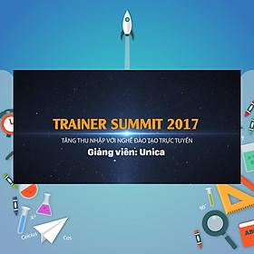 Khóa Học Trainer Summit 2017 - Tăng Thu Nhập Với Nghề Đào Tạo Trực Tuyến