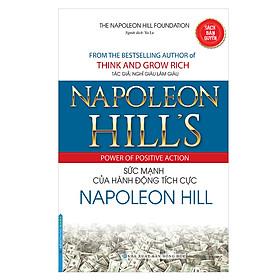 Napoleon Hill's Power Of Positve Action - Sức Mạnh Của Hành Động Tích Cực Napoleon Hill (Bìa Mềm)