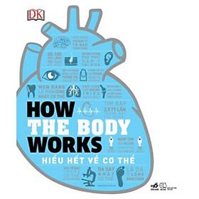 How The Body Works - Hiểu Hết Về Cơ Thể (Tặng kèm Postcard Happy Life)