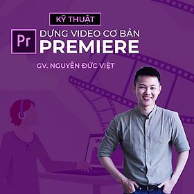 Kỹ thuật dựng video cơ bản với Premiere
