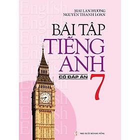 Bài Tập Tiếng Anh 7 - Có Đáp Án (Tái Bản 2020)