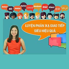 Khóa Học Luyện Phản Xạ Tiếng Anh Giao Tiếp Siêu Hiệu Quả