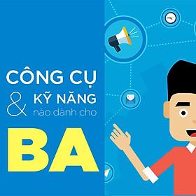 Khóa học Công cụ & kỹ năng dành cho Business Analyst
