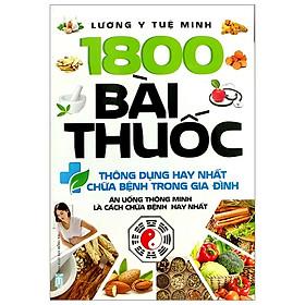 [Download Sách] 1800 Bài Thuốc Thông Dụng Hay Nhất Chữa Bệnh Trong Gia Đình