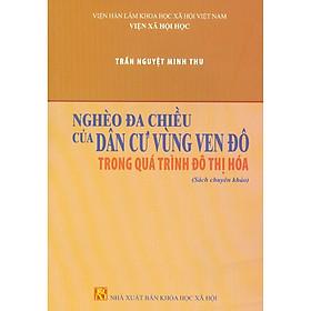 Nghèo Đa Chiều Của Dân Cư Vùng Ven Đô Trong Quá Trình Đô Thị Hóa (Sách Chuyên Khảo)