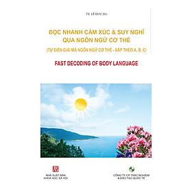ĐỌC NHANH CẢM XÚC & SUY NGHĨ QUA NGÔN NGỮ CƠ THỂ (Tự điển giải mã ngôn ngữ cơ thể)