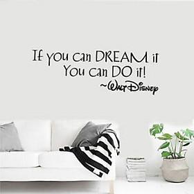 Decal dán tường chữ truyền động lực IF YOU CAN DREAMs IT YOU CAN DO IT