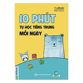 10 Phút Tự Học Tiếng Trung Mỗi Ngày (Tái Bản)