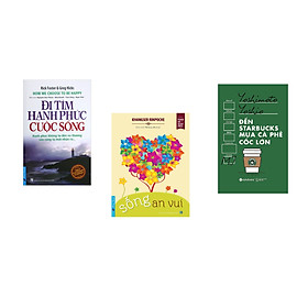 Combo 3 cuốn sách:  Đi Tìm Hạnh Phúc Cuộc Sống + Sống An Vui + Đến starbuck mua café cốc lớn