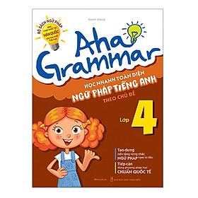 Aha Grammar Học Nhanh Toàn Diện Ngữ Pháp Tiếng Anh Lớp 4 Theo Chủ Đề