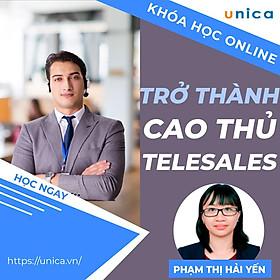 Khóa học SALE BÁN HÀNG- Trở thành cao thủ Telesale UNICA.VN