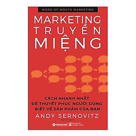Marketing Truyền Miệng (Cách Nhanh Nhất Để Thuyết Phục Người Dùng Biết Về Sản Phẩm Của Bạn); Tặng Kèm BookMark