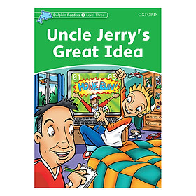 Oxford Dolphin Readers Level 3: Uncle Jerry's Great Idea