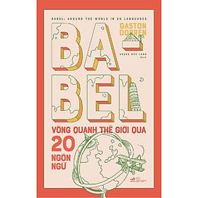 Sách - Babel vòng quanh thế giới qua 20 ngôn ngữ (tặng kèm bookmark thiết kế)