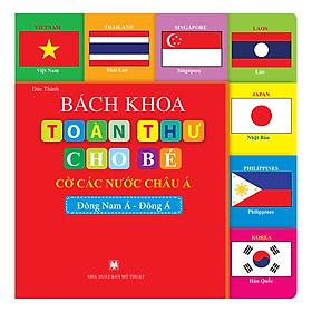 Bách Khoa Toàn Thư Cho Bé - Cờ Các Nước Châu Á (Đông Nam Á-Đông Á)