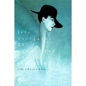 Cuốn sách mang lại cho người đọc những chiêm nghiệm mới mẻ, lạ lẫm: Life Navigator 25:Người tình của cả thế gian