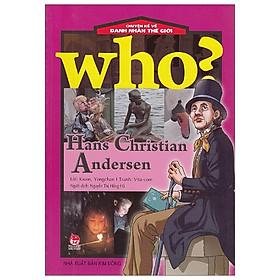 Who? Chuyện Kể Về Danh Nhân Thế Giới: Hans Christian Andersen (Tái Bản 2020)
