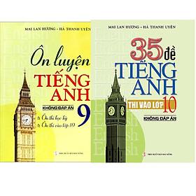 Combo Sách Ôn Luyện Lớp 9 Và 35 Đề Thi Tiếng Ạnh Vào Lớp 10 (Không Đáp Án)