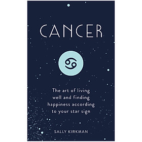Cancer: The Art of Living Well and Finding Happiness According to Your Star Sign