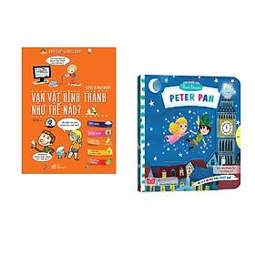 Combo 2 cuốn Hỏi đáp cùng em! - Vạn vật hình thành như thế nào? (Tái bản) + Sách chuyển động - First stories - Peter Pan