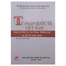 [Download sách] Tư Pháp Quốc Tế Việt Nam - Quan Hệ Dân Sự, Lao Động, Thương Mại Có Yếu Tố Nước Ngoài