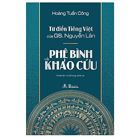 Từ Điển Tiếng Việt Của Gs. Nguyễn Lân – Phê Bình Và Khảo Cứu (Tái Bản)