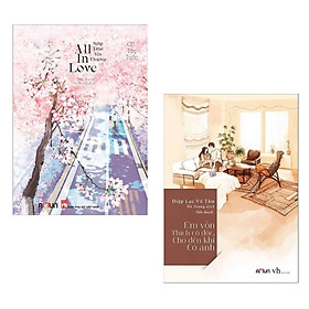 Combo 2 Cuốn Ngôn Tình Hoa Ngữ: Em Vốn Thích Cô Độc, Cho Đến Khi Có Anh + All In Love - Ngập Tràn Yêu Thương (Bộ Sách Hay Nhất Tái Bản 2020)