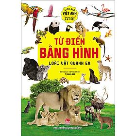 Từ Điển Bằng Hình : Loài Vật Quanh Em (Tái Bản 2020)- Song Ngữ Việt - Anh Dành Cho Trẻ Từ 0-6 Tuổi