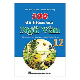 100 Đề Kiểm Tra Ngữ Văn 12