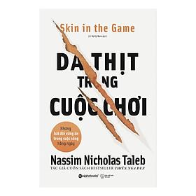 Da Thịt Trong Cuộc Chơi - Skin In The Game (Quà Tặng TickBook Đặc Biệt)
